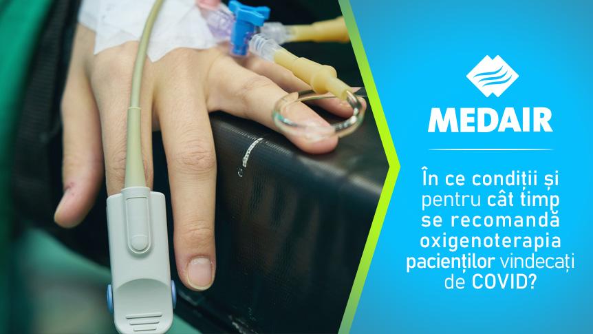 În ce condiții și pentru cât timp se recomandă oxigenoterapia pacienților vindecați de COVID?